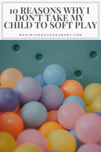 10 Reasons Why I Don't Take My Child To Soft Play