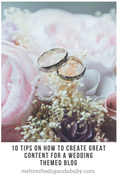 10 Tips On How To Create Great Content For A Wedding Themed Blog