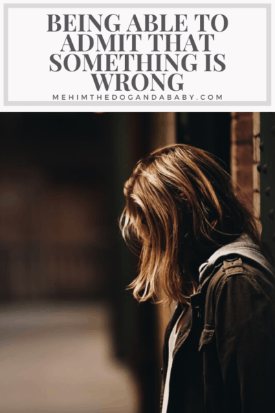 Being Able To Admit That Something Is Wrong