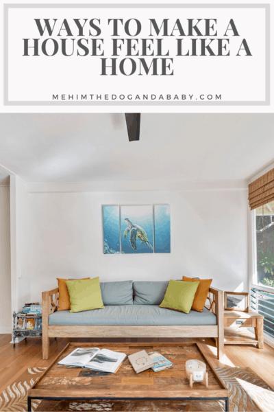Ways To Make A House Feel Like A Home