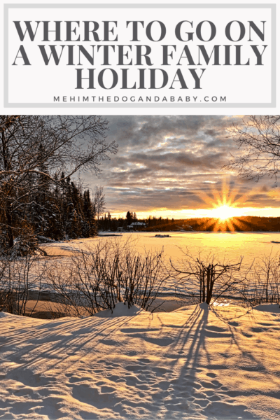 Where To Go On A Winter Family Holiday