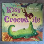 Kiss the Crocodile by Sean Taylor and Ben Mantle