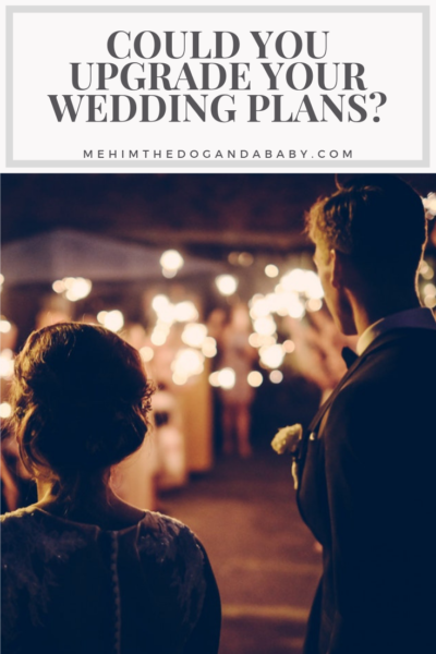 Could You Upgrade Your Wedding Plans?