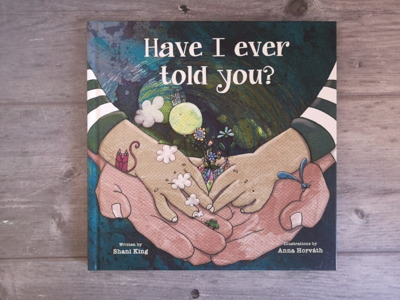 Have I Ever Told You?by Shani KingandAnna Horváth