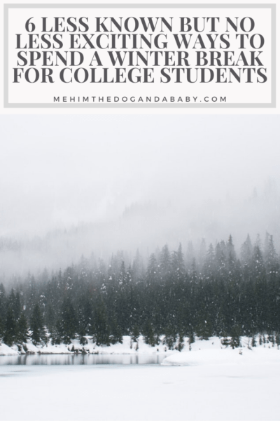 6 Less Known but No Less Exciting Ways to Spend a Winter Break for College Students