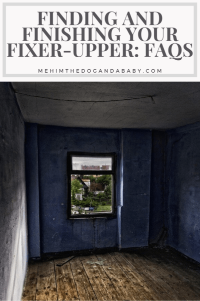 Finding and Finishing Your Fixer-Upper: FAQs