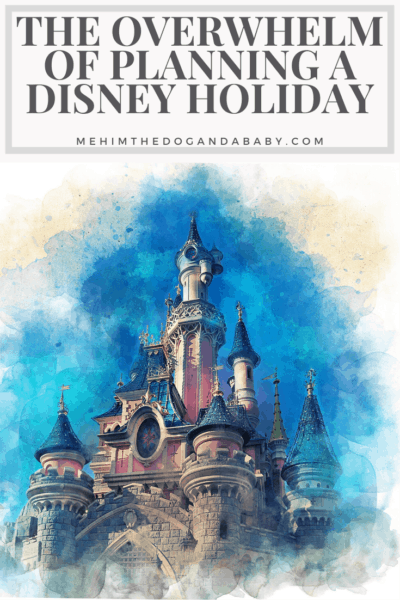 The Overwhelm Of Planning A Disney Holiday