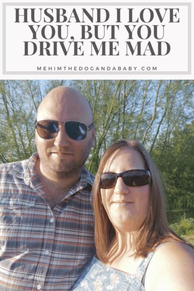 Husband I Love You, But You Drive Me Mad