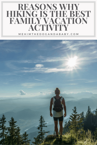 Reasons Why Hiking Is The Best Family Vacation Activity