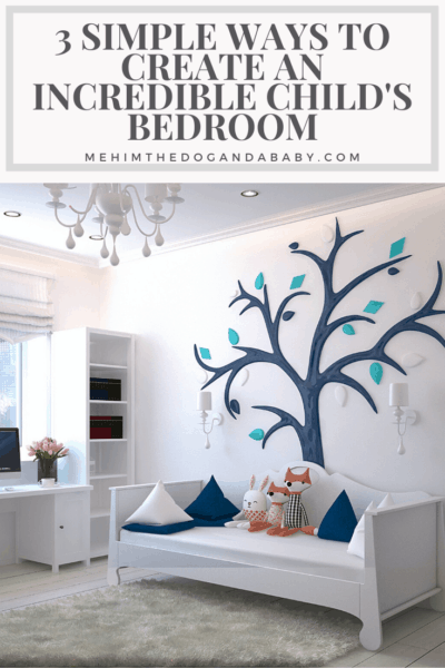 3 Simple Ways To Create An Incredible Child's Bedroom