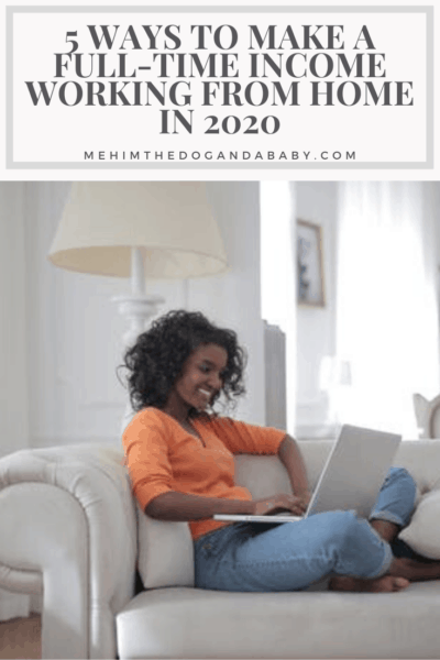 5 Ways to Make a Full-Time Income Working From Home in 2020