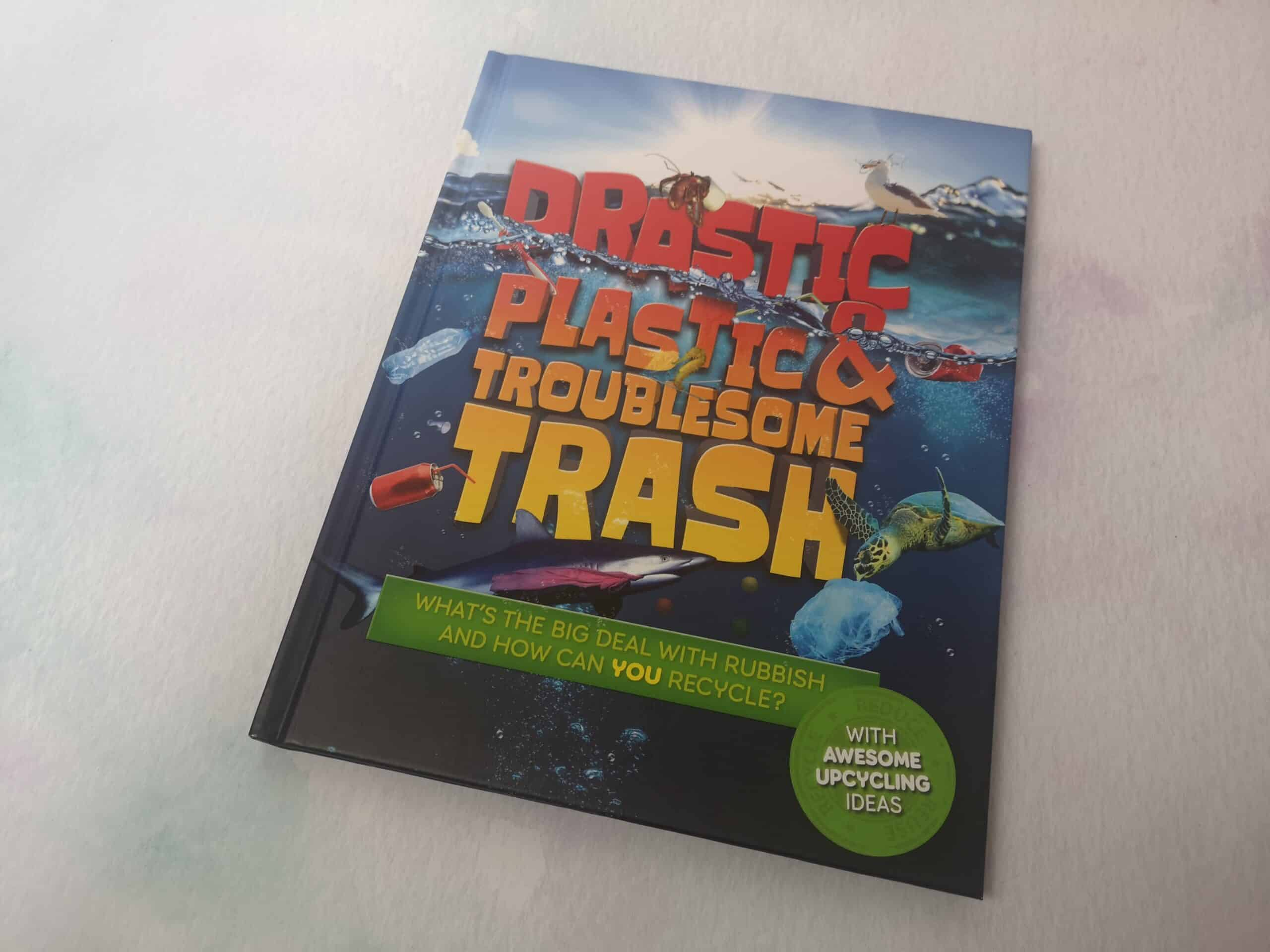 Drastic Plastic And Troublesome Trash