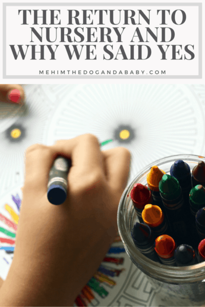 The Return To Nursery And Why We Said Yes