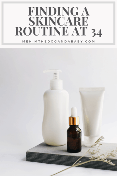 Finding A Skincare Routine At 34