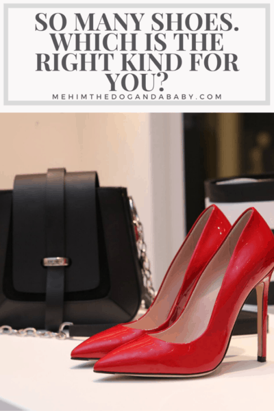 So Many Shoes. Which Is The Right Kind For You?