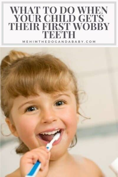 What To Do When Your Child Gets Their First Wobby Teeth