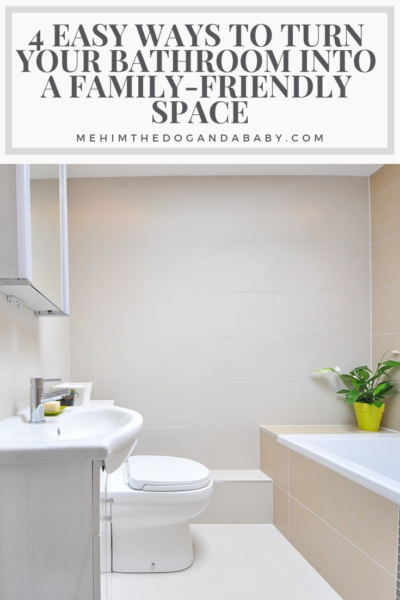 4 Easy Ways To Turn Your Bathroom Into A Family-friendly Space