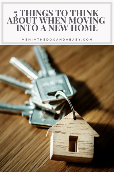5 Things To Think About When Moving Into A New Home