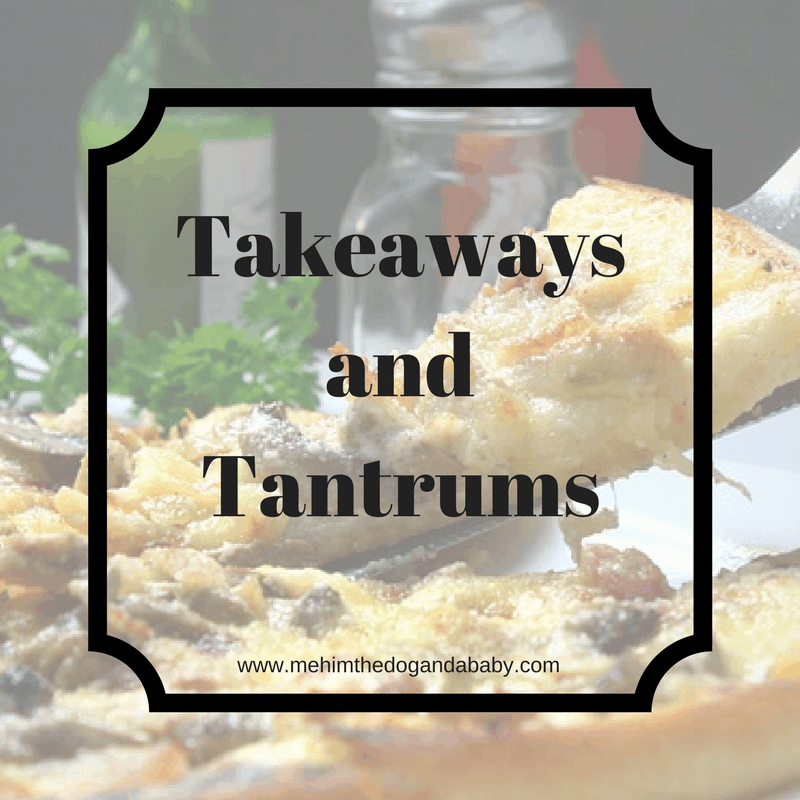 Takeaways and Tantrums