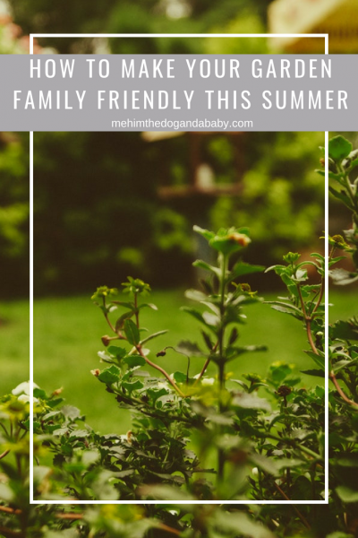 How To Make Your Garden Family Friendly This Summer